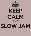 keep-calm-and-slow-jam-2